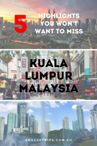 Kuala Lumpur 5 best things Snazzy Trips travel blog