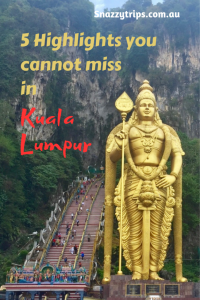 Kuala Lumpur highlight. Best things to see and do Snazzy Trips travel blog