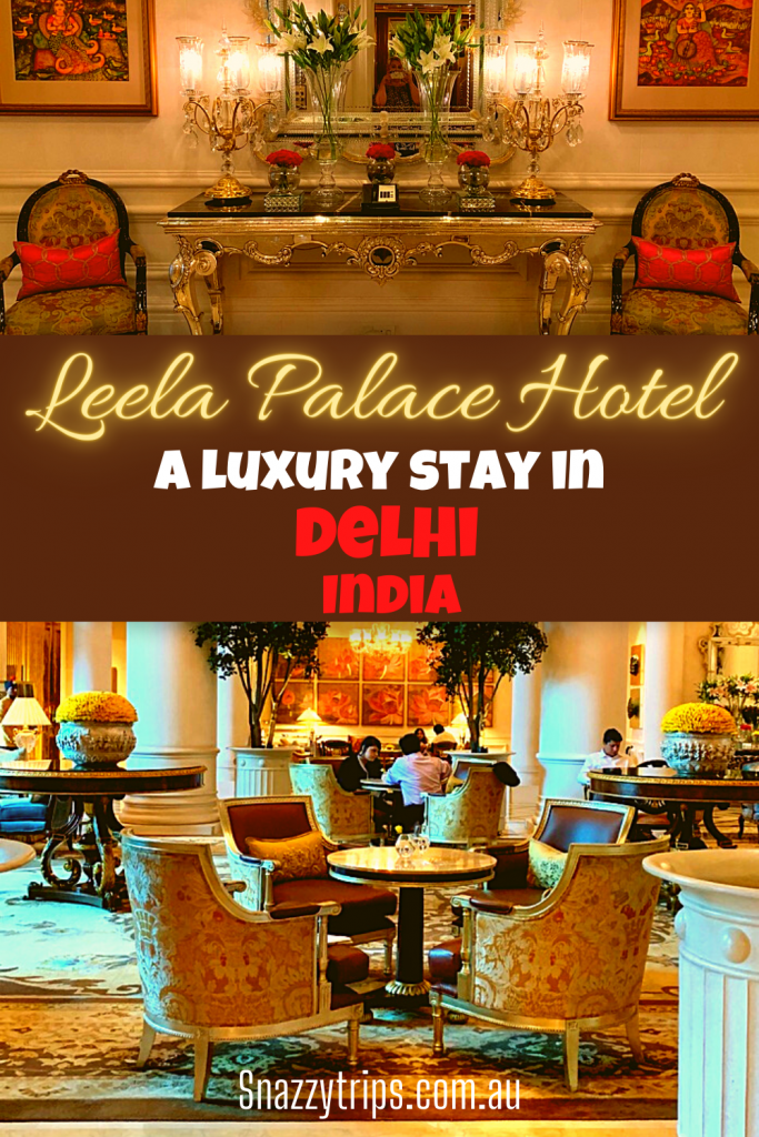 A LUXURY STAY in Leela Palace Hotel Delhi India Snazzy Trips travel blog
