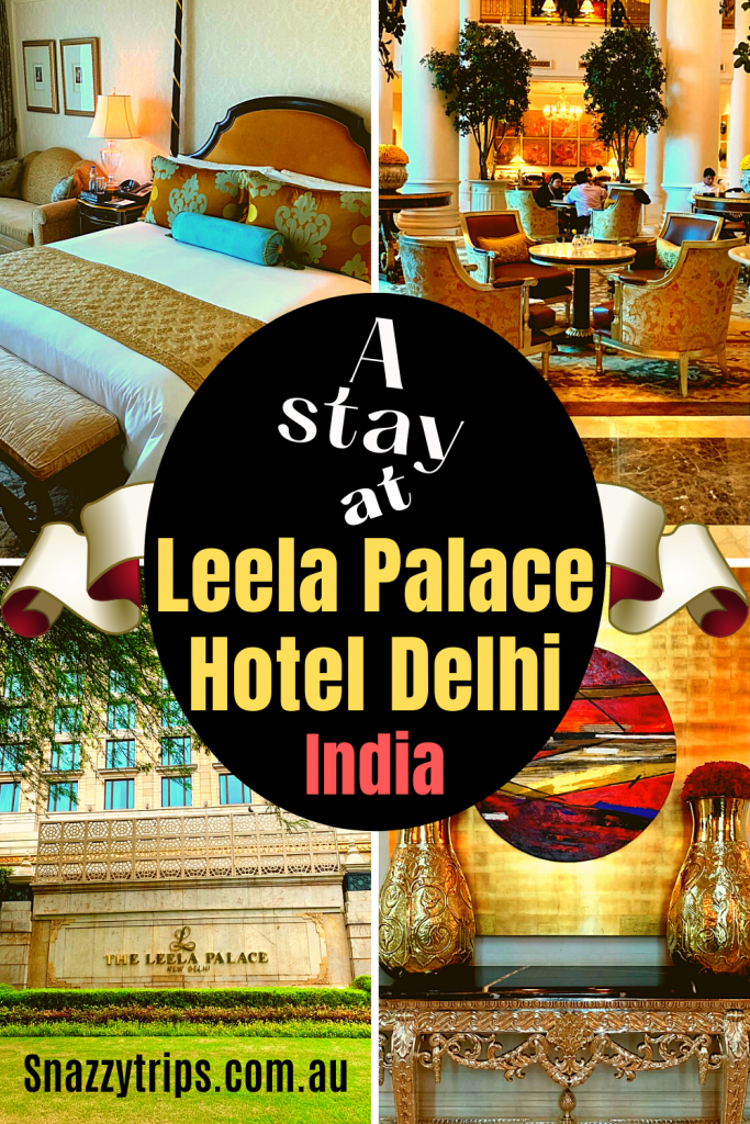 A Stay at the Leela Palace Hotel Delhi India Snazzy Trips travel blog