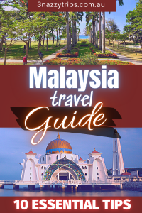 Malaysia travel guide 10 essential tips Snazzy Trips travel blog
